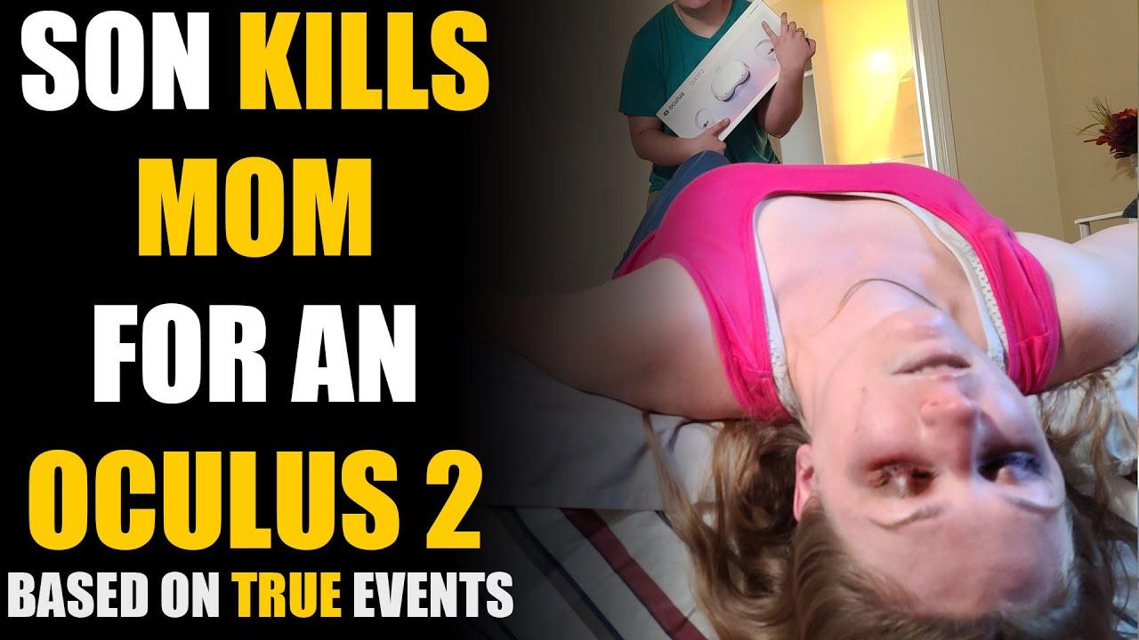 Download Son Kills Mother for an Oculus 2! Based on True Events... | Sameer Bhavnani
