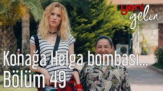 Yeni Gelin 49. Bölüm - Konağa Helga Bombası Düştü