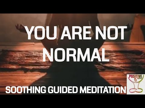 Meditation 10 Minutes Guided Visualization - You Are Not Normal - Positive Energy Positive Vibration
