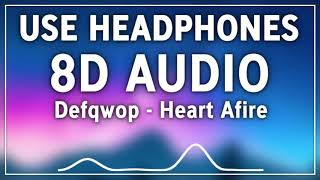 Defqwop - Heart Afire (8D AUDIO)