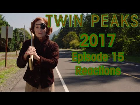 Twin Peaks 2017 - Episode 15 Reactions and Random Thoughts