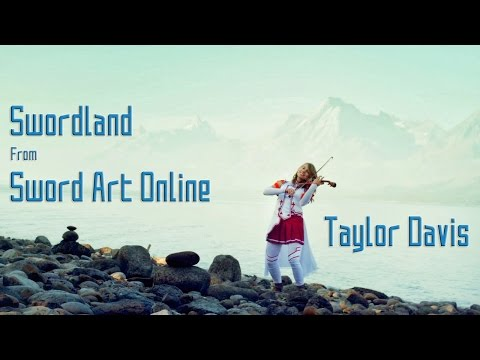 Sword Art Online Theme: Swordland (Violin Cover) Taylor Davis