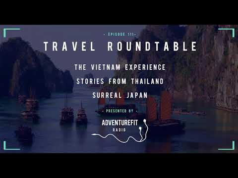 #111 - Travel Roundtable On The Vietnam Experience, Stories From Thailand & Surreal Japan
