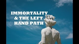 Immortality and The Great Work of the Left Hand Path