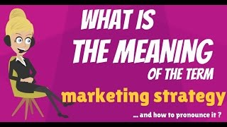What is MARKETING STRATEGY? What does MARKETING STRATEGY mean?