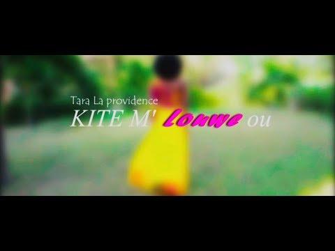 Tara Laprovidence - Kite m' Louwe ou [Videyo Ofisyèl]
