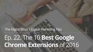 The 10 Best Google Chrome Extensions of 2016 | Ep.22