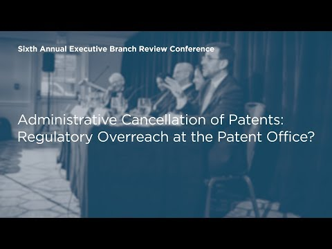 Administrative Cancellation of Patents: Regulatory Overreach at the Patent Office? [EBR6]