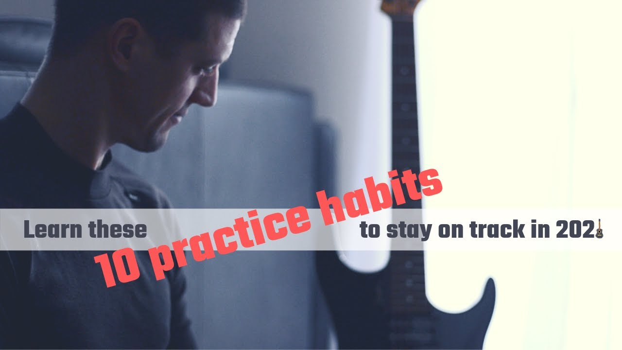 10 good guitar practice habits for 2021