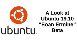 "A Look at Ubuntu 19.10 ""Eoan Ermine"" Beta"