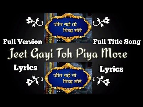 Jeet Gayi Toh Piyaa Morre Lyrics Title Full Song Zee Tv