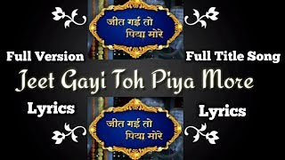 Jeet Gayi Toh Piyaa Morre Lyrics Title Full Song Zee Tv