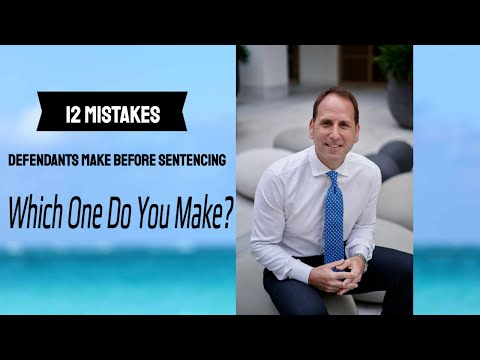 12-mistakes-defendants-make-before-sentencing---which-one-do-you-make?