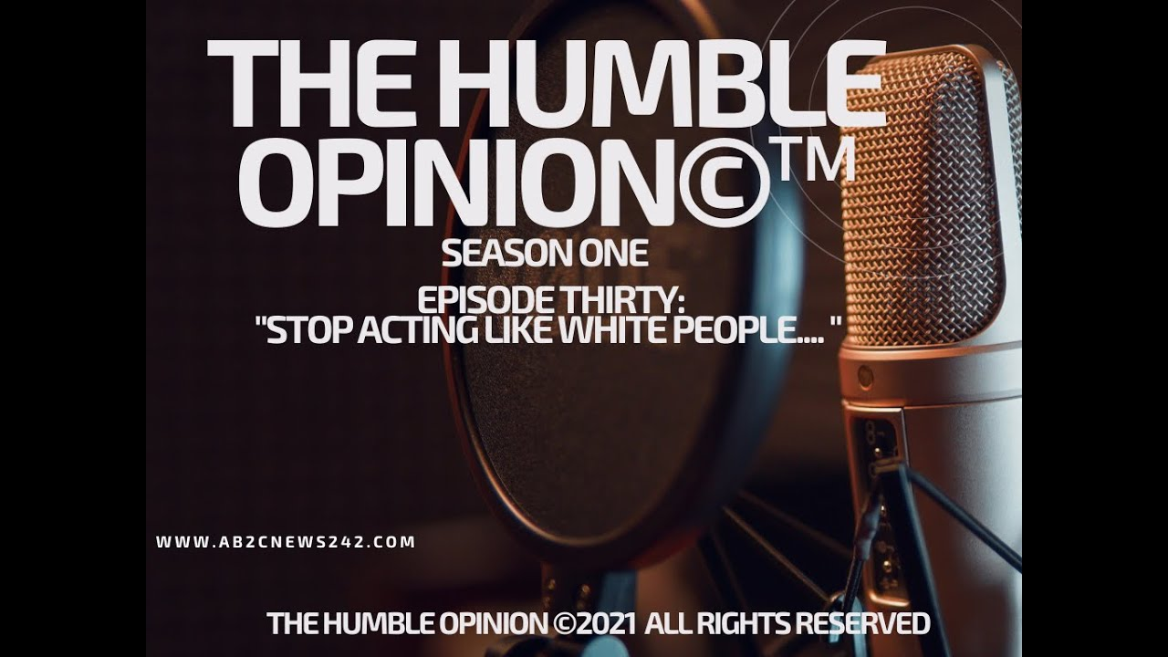 AB2C Broadcasting Presents® - The Humblest Opinion - Season One, Episode Thirty - Stop Acting White?