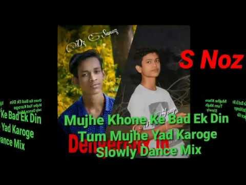 Mujhe Khone Ke Bad Ek Din Tum Mujhe Yad Karoge Slowly Dance Mix Dj S Noz Sutharpur