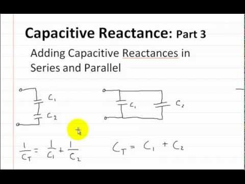 Capacitive Reactance: Part 3 Adding in Series and Parallel ...