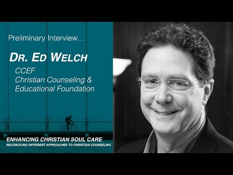 Ed Welch, Ph.D. Interview-Biblical Counseling Perspective