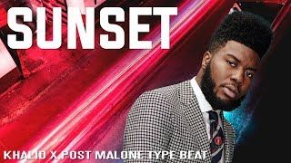 "[FREE] Khalid x Post Malone-""Sunset"" 