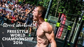 Street Workout Freestyle WORLD CHAMPIONSHIP 2016, MOSCOW