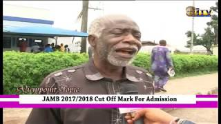 VIEW POINT: JAMB 2017/2018 Cut Off Mark For Admission