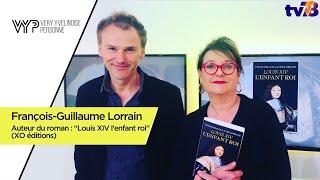 """VYP. François-Guillaume Lorrain auteur de : """"Louis XIV l'enfant roi"""" chez XO éditions"""