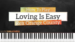 How To Play Loving Is Easy By Rex Orange County ft. Benny Sings On Piano - Piano Tutorial (PART 1)