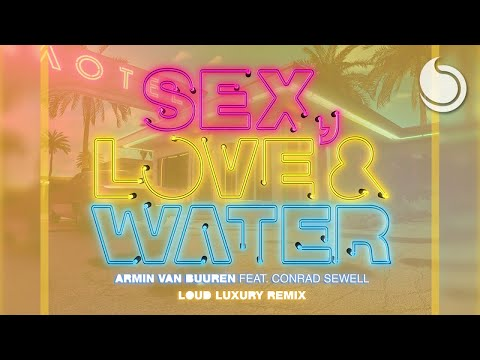 Armin van Buuren Ft. Conrad Sewell - Sex, Love & Water (Loud Luxury Remix)