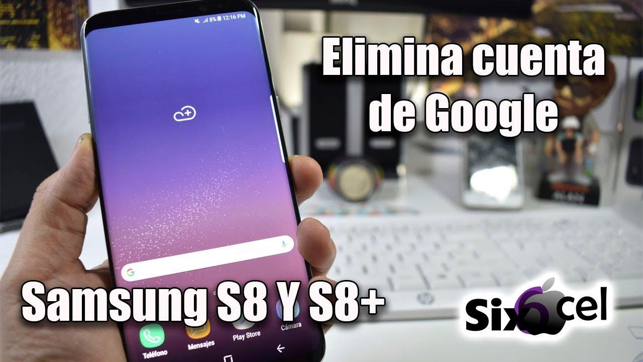 Como Eliminar Cuenta De Google Samsung S8 Y S8 Youtube