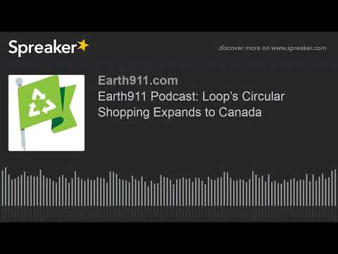 Earth911 Podcast: Loop's Circular Shopping Expands to Canada