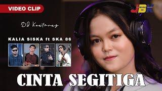 CINTA SEGITIGA - KALIA SISKA ft SKA 86   DJ KENTRUNG (Official Music Video)