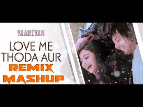 Remix Mashup Love Me Thoda Aur | Yaariyan |