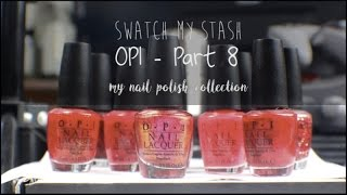 Swatch My Stash - OPI Part 8 | My Nail Polish Collection