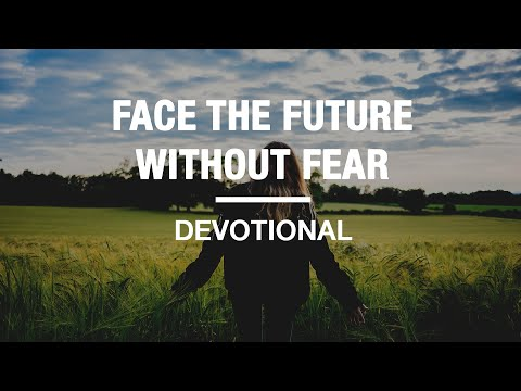 Learn How To Face The Future Without Fear