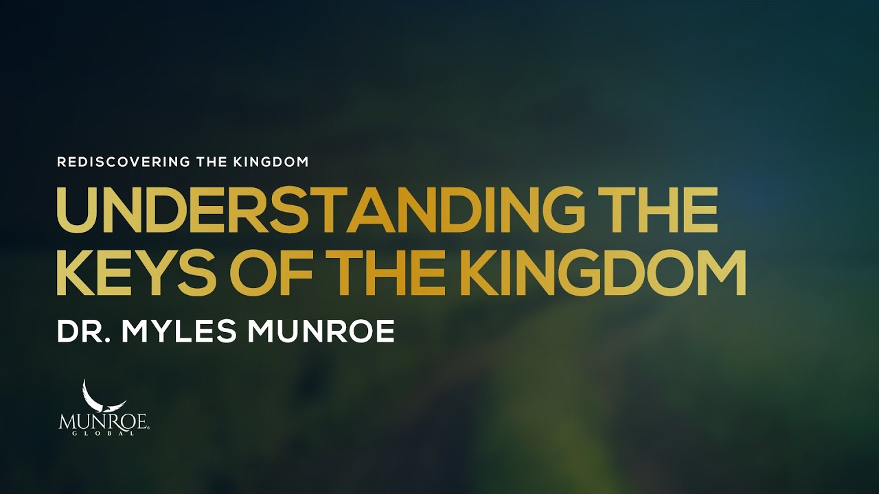 Understanding The Keys Of The Kingdom | Dr. Myles Munroe