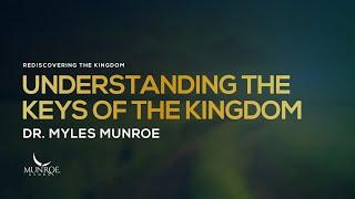 Understanding The Keys Of The Kingdom | Dr. Myles Munroe