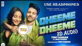Dheeme Dheeme-3D AUDIO ||Tony KakkarFt. Neha Sharma || UNKNOWN || song 2019