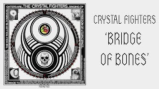 Watch Crystal Fighters Bridge Of Bones video