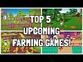 The Top 5 Upcoming Farming Games That I am MOST Excited to Play!