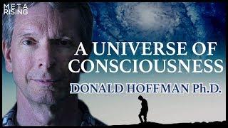 A Universe of Consciousness | Donald Hoffman Ph.D.