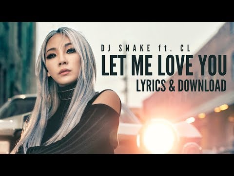 Let Me Love You Ft. CL (Full Lyrics & DL Link) DJ Snake
