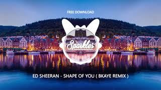ED SHEERAN   SHAPE OF YOU  BKAYE REMIX   FREE DOWNLOAD