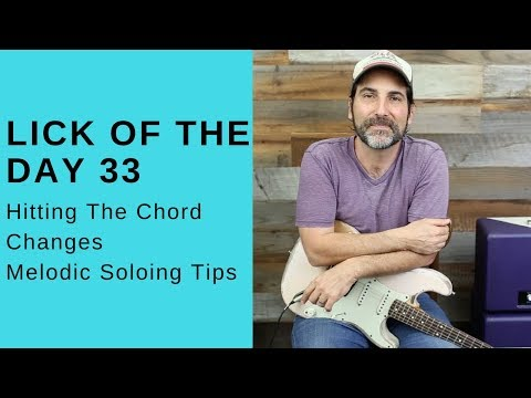lick of the day 33 - hitting the chord changes - melodic lick ideas - guitar lesson