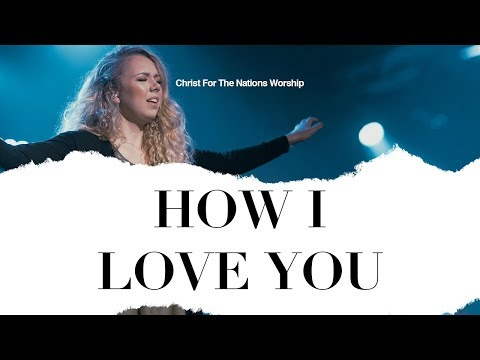 How I Love You - Christ For The Nations Worship