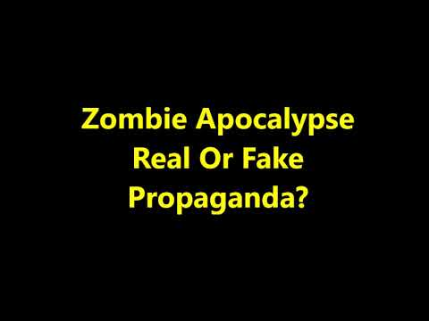 Zombie Apocalypse, Real Or Fake Hollywood Propaganda?
