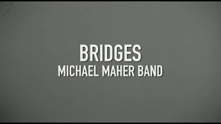 Michael Maher Band - Bridges (Official Lyric Video)