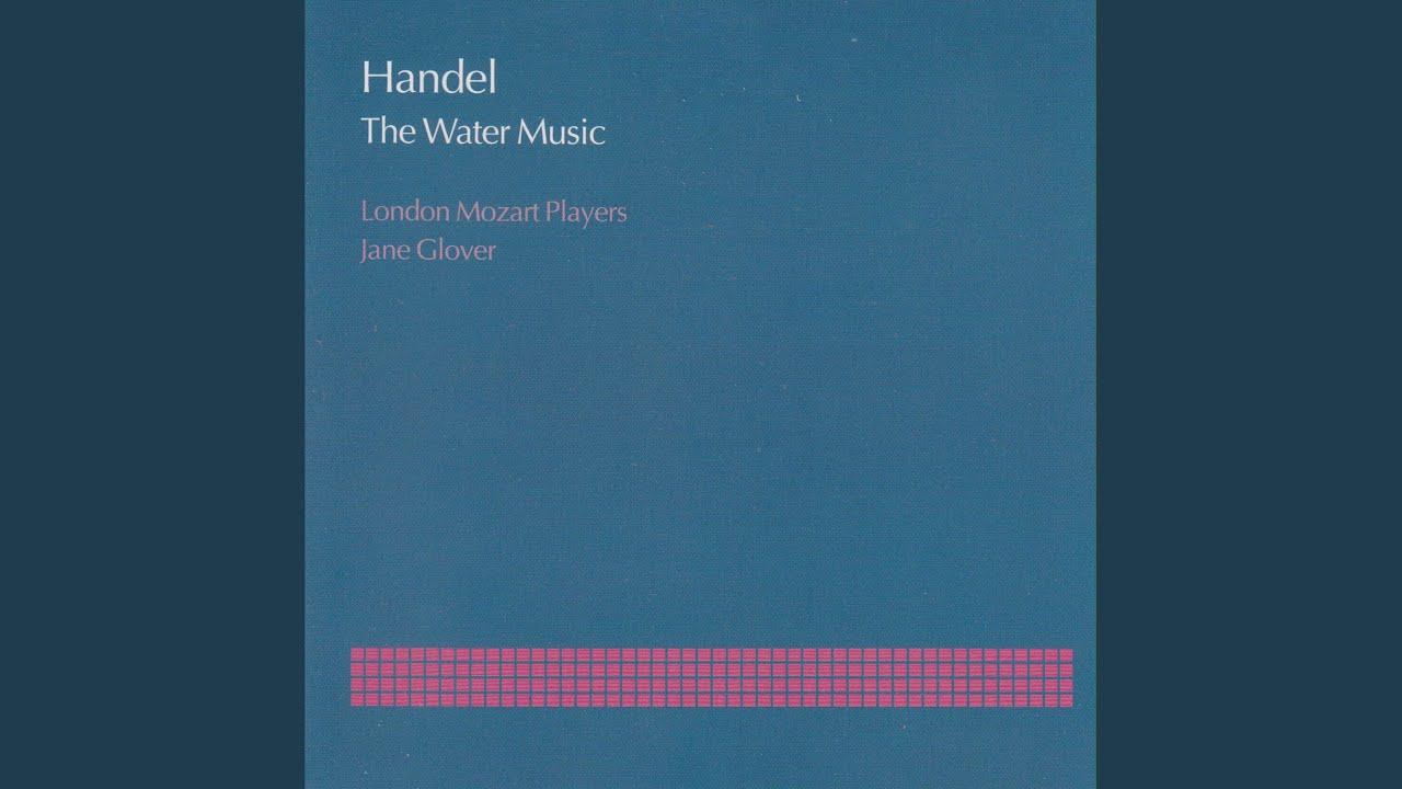 Handel: The Water Music, Suite No.2 in D, HWV 349 - II: Alla ...