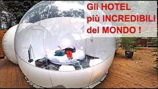 Gli hotel più strani, originali, belli e lussuosi del mondo!