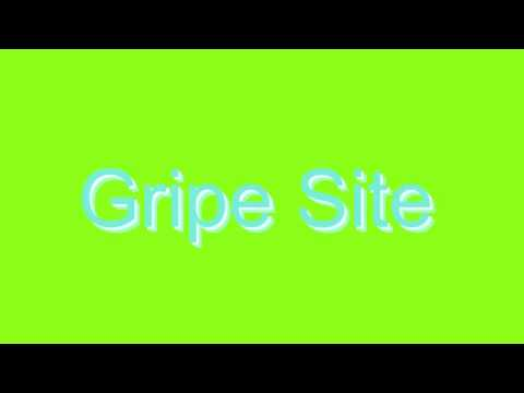 How to Pronounce Gripe Site