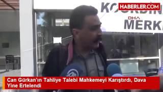 Can Gürkan'ın Tahliye Talebi Mahkemeyi Karıştırdı, Dava Yine Ertelendi