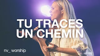 Tu traces un chemin _NV Worship